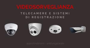 Videosorveglianza: telecamere e sistemi di registrazione